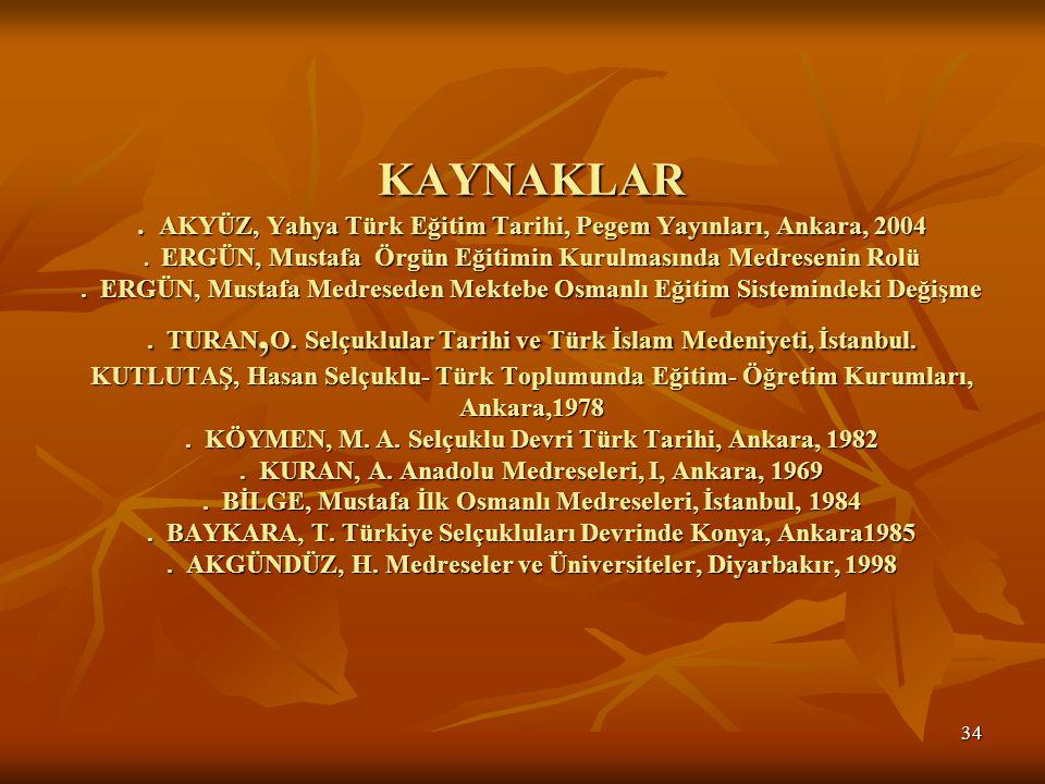 KAYNAKLAR . AKYÜZ, Yahya Türk Eğitim Tarihi, Pegem Yayınları, Ankara, 2004 .