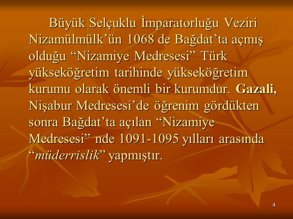 Büyük Selçuklu İmparatorluğu Veziri Nizamülmülk'ün 1068 de Bağdat'ta açmış olduğu Nizamiye Medresesi Türk yükseköğretim tarihinde yükseköğretim kurumu olarak önemli bir kurumdur.