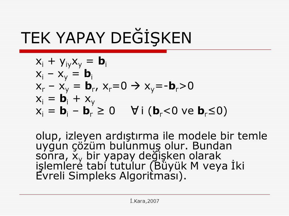 TEK YAPAY DEĞİŞKEN A xi + yiyxy = bi xi – xy = bi