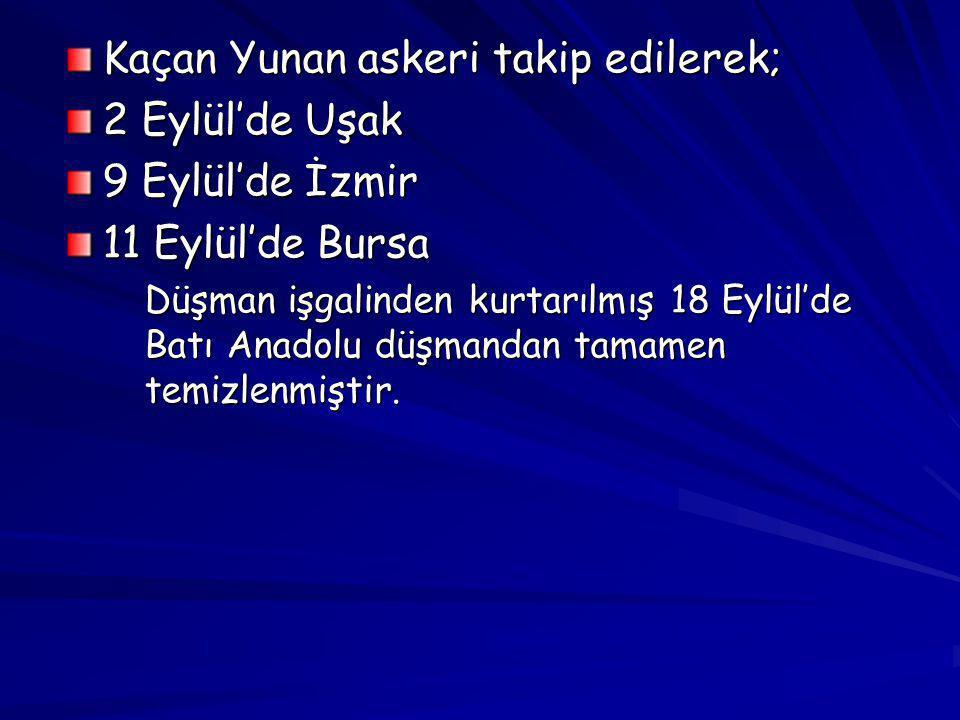 Kaçan Yunan askeri takip edilerek; 2 Eylül'de Uşak 9 Eylül'de İzmir