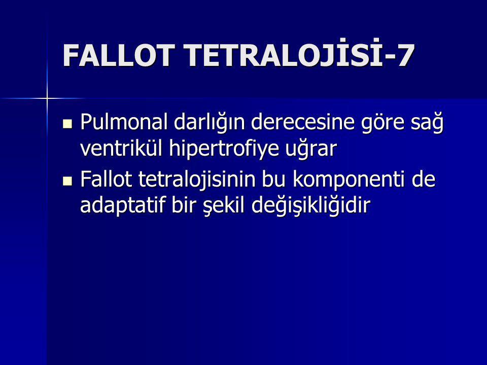FALLOT TETRALOJİSİ-7 Pulmonal darlığın derecesine göre sağ ventrikül hipertrofiye uğrar.