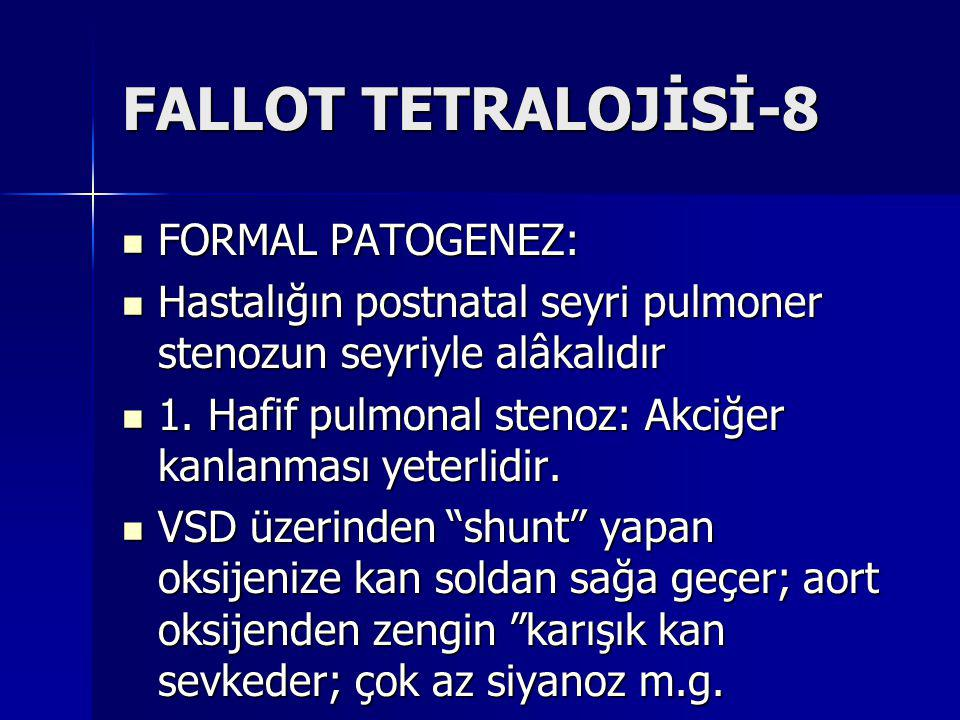 FALLOT TETRALOJİSİ-8 FORMAL PATOGENEZ: