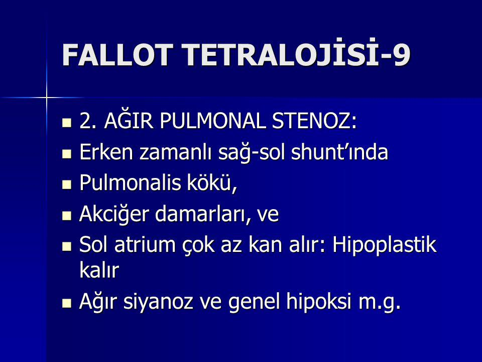 FALLOT TETRALOJİSİ-9 2. AĞIR PULMONAL STENOZ: