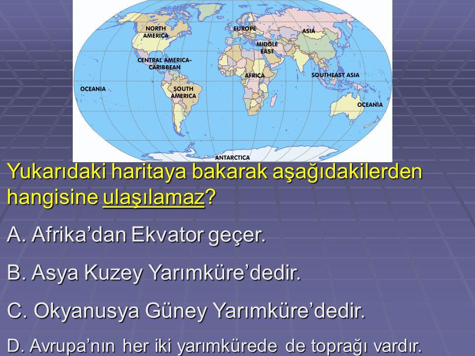 Yukarıdaki haritaya bakarak aşağıdakilerden hangisine ulaşılamaz