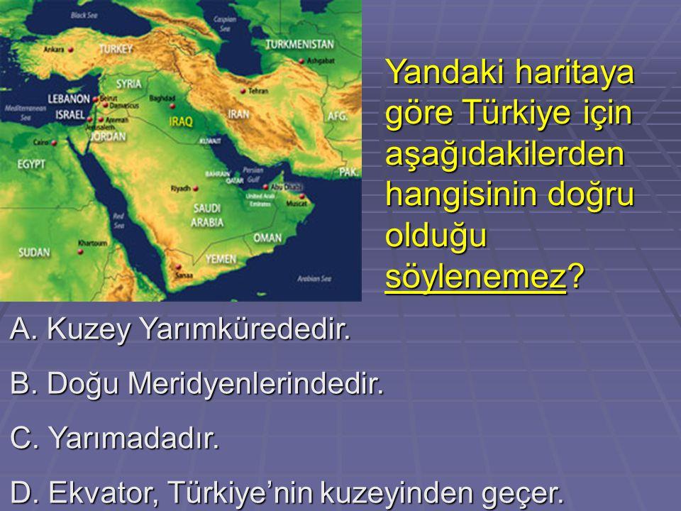 Yandaki haritaya göre Türkiye için aşağıdakilerden hangisinin doğru olduğu söylenemez