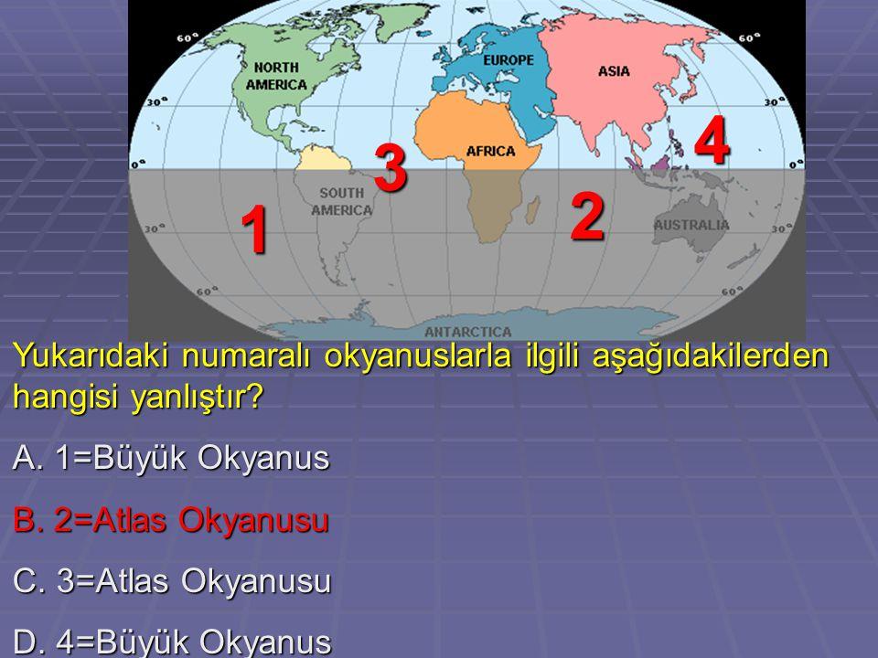 4 3. 2. 1. Yukarıdaki numaralı okyanuslarla ilgili aşağıdakilerden hangisi yanlıştır A. 1=Büyük Okyanus.