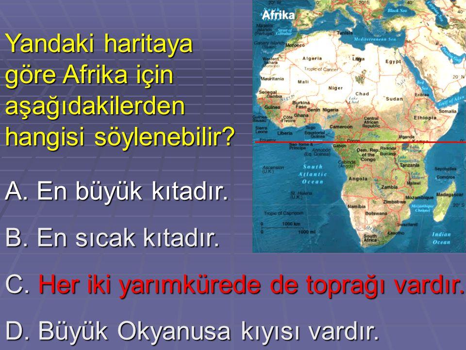 Yandaki haritaya göre Afrika için aşağıdakilerden hangisi söylenebilir