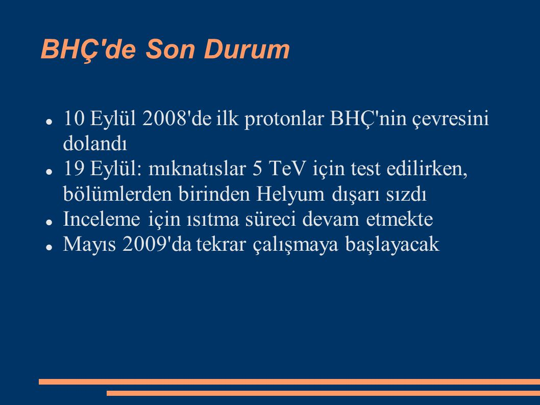 BHÇ de Son Durum 10 Eylül 2008 de ilk protonlar BHÇ nin çevresini dolandı.