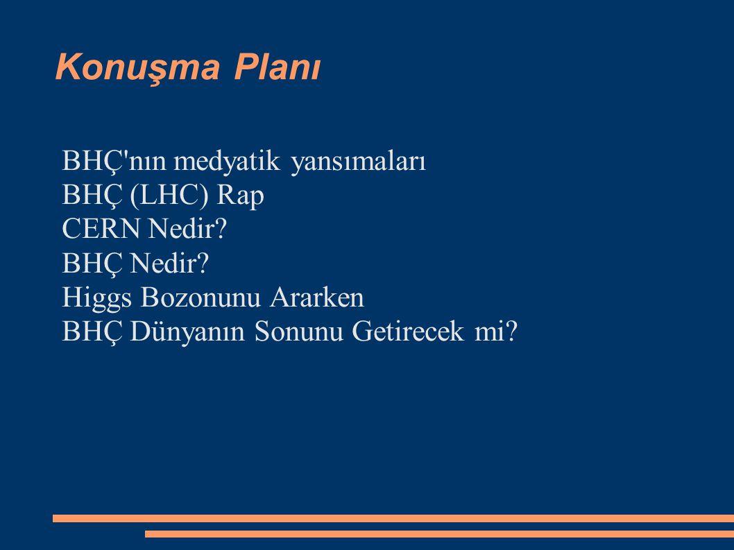 Konuşma Planı BHÇ nın medyatik yansımaları BHÇ (LHC) Rap CERN Nedir