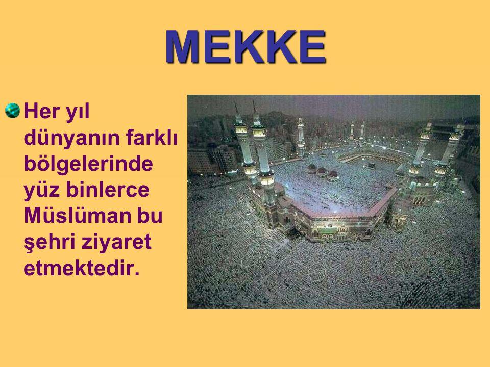 MEKKE Her yıl dünyanın farklı bölgelerinde yüz binlerce Müslüman bu şehri ziyaret etmektedir.