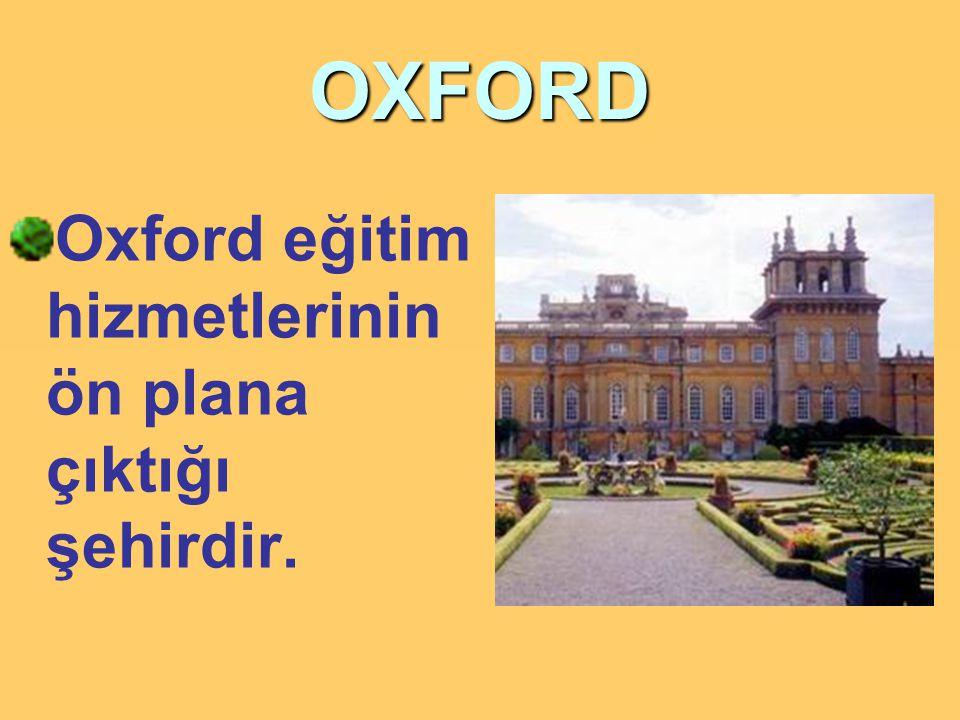 OXFORD Oxford eğitim hizmetlerinin ön plana çıktığı şehirdir.