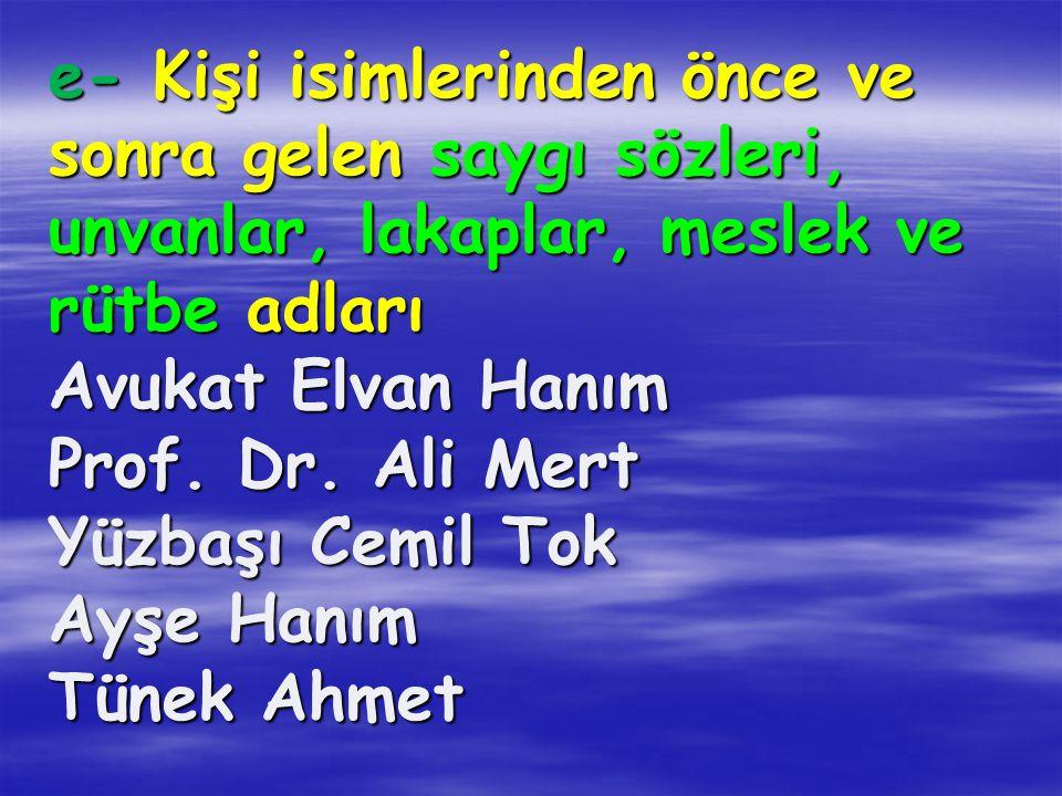 e- Kişi isimlerinden önce ve sonra gelen saygı sözleri, unvanlar, lakaplar, meslek ve rütbe adları