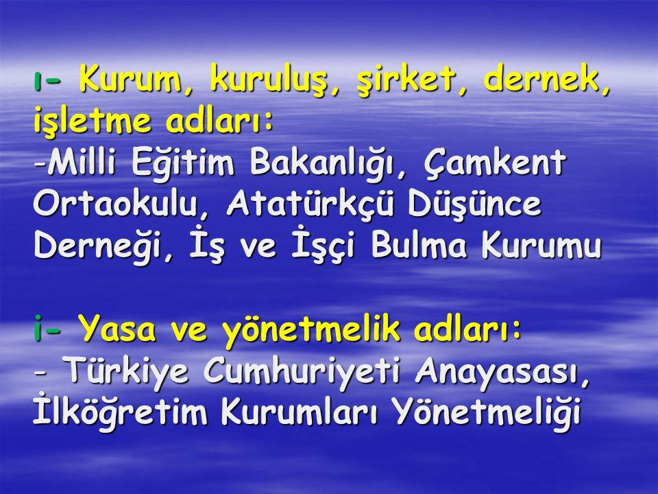 ı- Kurum, kuruluş, şirket, dernek, işletme adları: