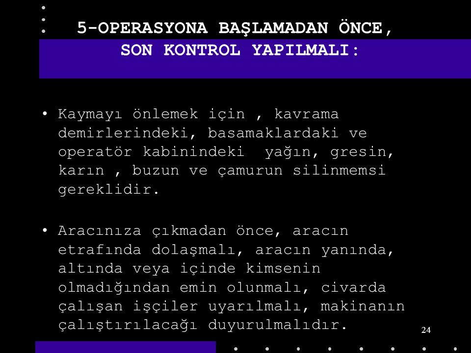 5-OPERASYONA BAŞLAMADAN ÖNCE, SON KONTROL YAPILMALI: