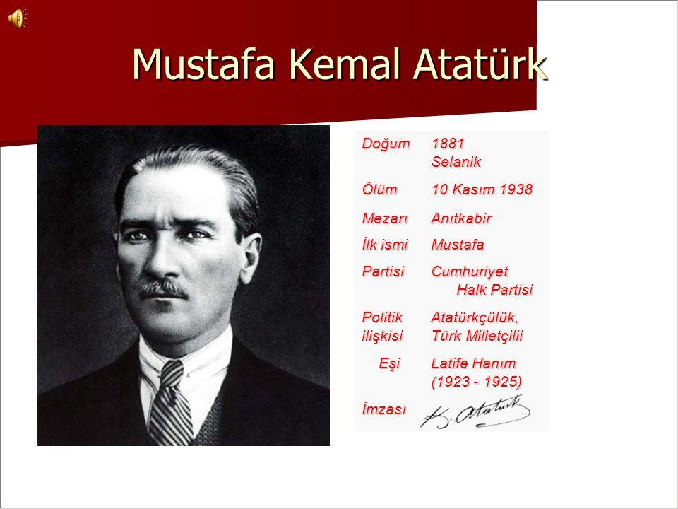 Mustafa Kemal Atatürk Doğum 1881 Selanik Ölüm 10 Kasım 1938 Mezarı