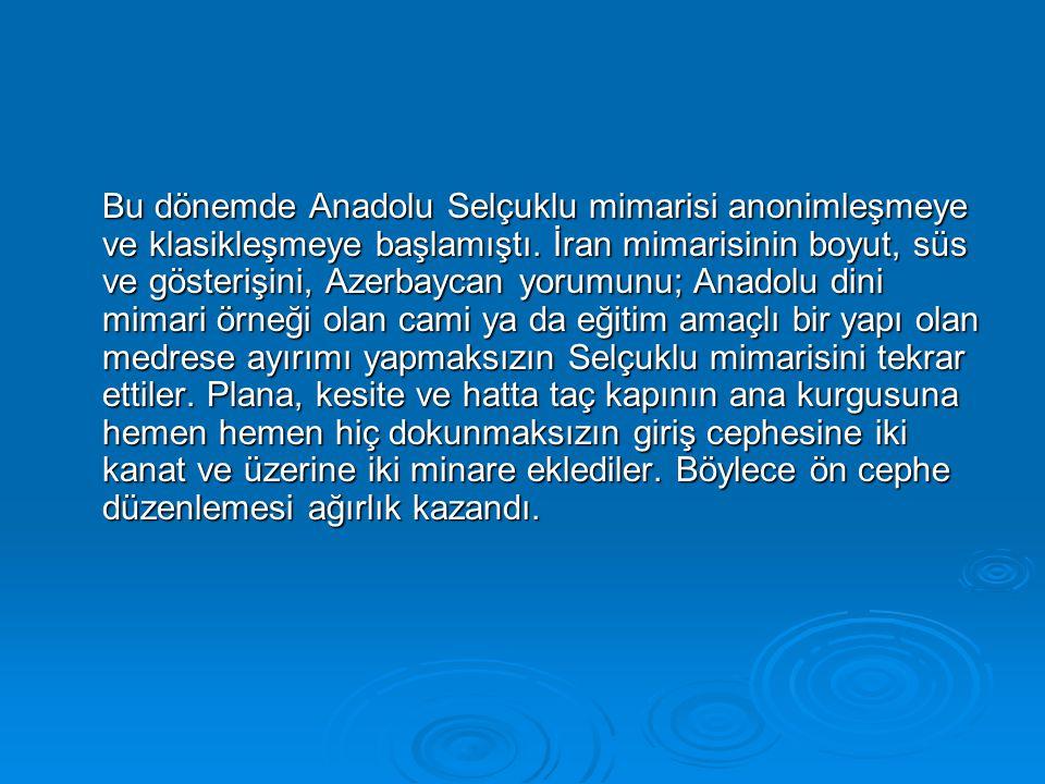 Bu dönemde Anadolu Selçuklu mimarisi anonimleşmeye ve klasikleşmeye başlamıştı.