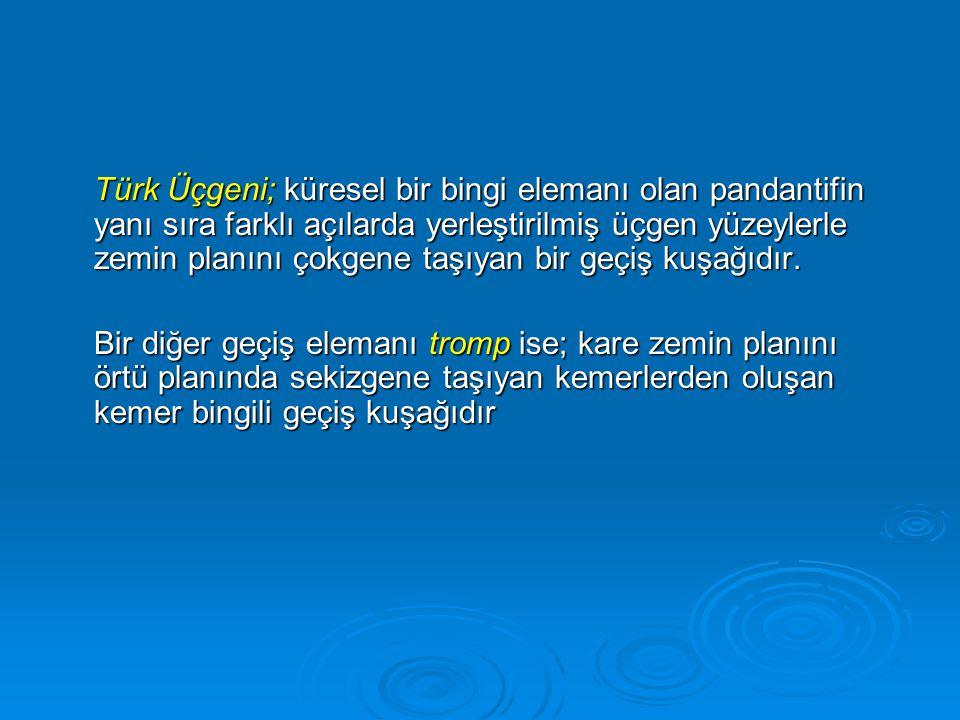 Türk Üçgeni; küresel bir bingi elemanı olan pandantifin yanı sıra farklı açılarda yerleştirilmiş üçgen yüzeylerle zemin planını çokgene taşıyan bir geçiş kuşağıdır.