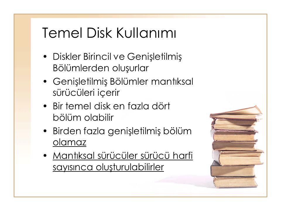 Temel Disk Kullanımı Diskler Birincil ve Genişletilmiş Bölümlerden oluşurlar. Genişletilmiş Bölümler mantıksal sürücüleri içerir.