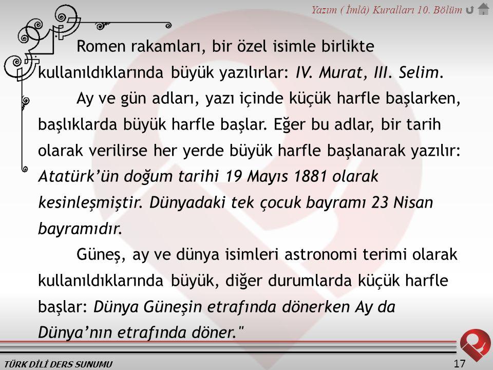 Romen rakamları, bir özel isimle birlikte kullanıldıklarında büyük yazılırlar: IV. Murat, III. Selim.