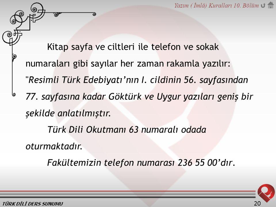 Kitap sayfa ve ciltleri ile telefon ve sokak numaraları gibi sayılar her zaman rakamla yazılır: Resimli Türk Edebiyatı'nın I. cildinin 56. sayfasından 77. sayfasına kadar Göktürk ve Uygur yazıları geniş bir şekilde anlatılmıştır.