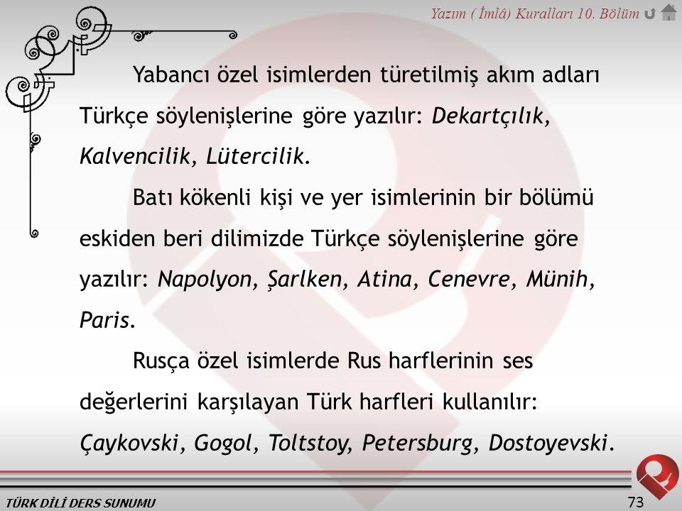 Yabancı özel isimlerden türetilmiş akım adları Türkçe söylenişlerine göre yazılır: Dekartçılık, Kalvencilik, Lütercilik.