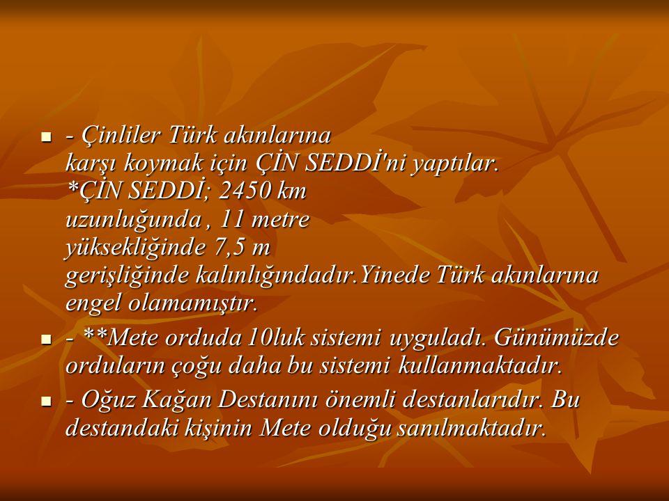 - Çinliler Türk akınlarına karşı koymak için ÇİN SEDDİ ni yaptılar