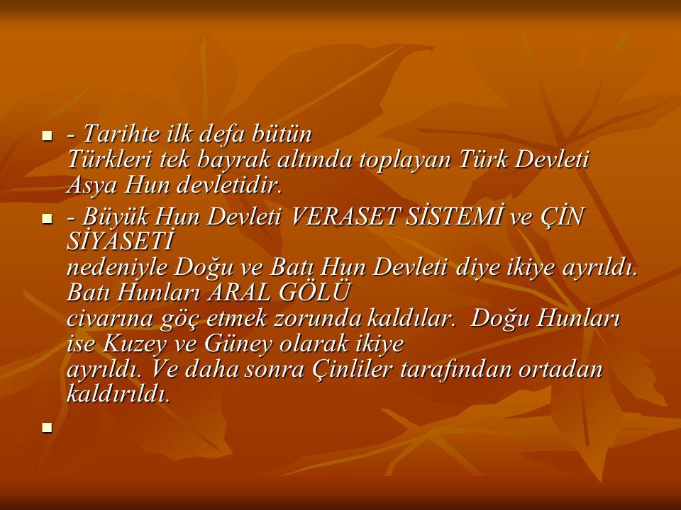 - Tarihte ilk defa bütün Türkleri tek bayrak altında toplayan Türk Devleti Asya Hun devletidir.