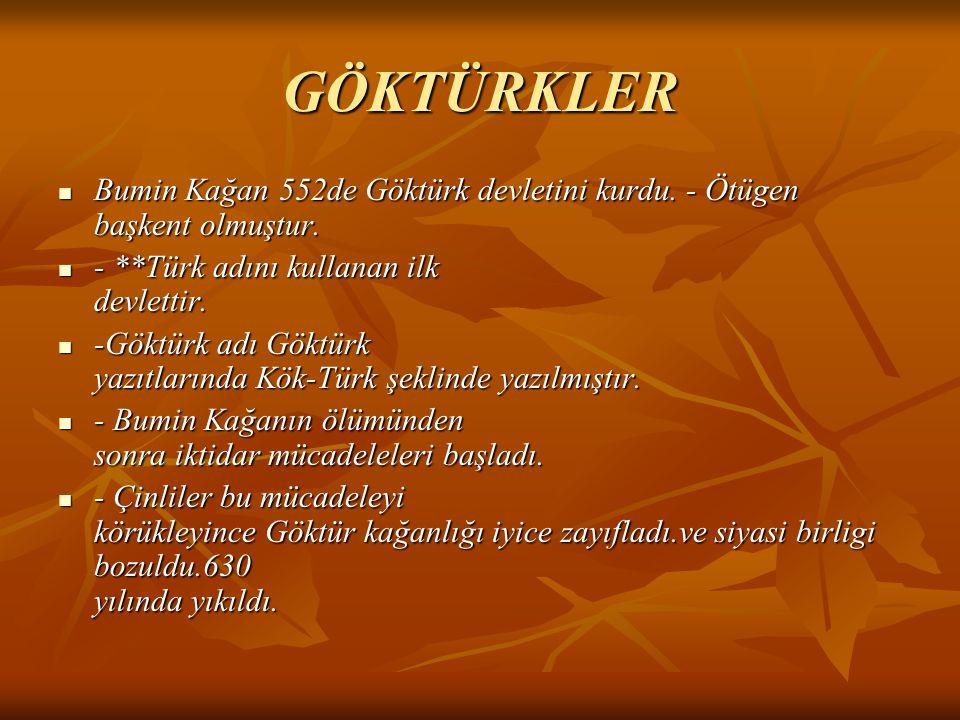 GÖKTÜRKLER Bumin Kağan 552de Göktürk devletini kurdu. - Ötügen başkent olmuştur. - **Türk adını kullanan ilk devlettir.