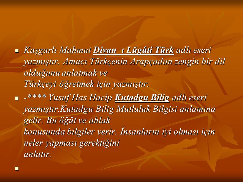 Kaşgarlı Mahmut Divan_ı Lügâti Türk adlı eseri yazmıştır
