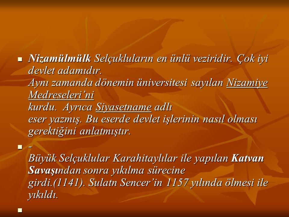 Nizamülmülk Selçukluların en ünlü veziridir. Çok iyi devlet adamıdır