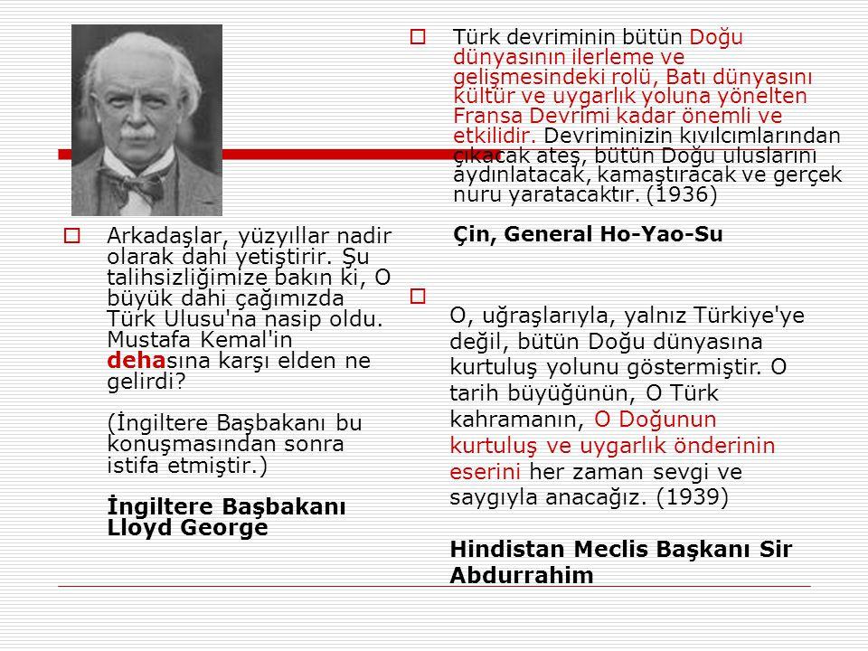 Türk devriminin bütün Doğu dünyasının ilerleme ve gelişmesindeki rolü, Batı dünyasını kültür ve uygarlık yoluna yönelten Fransa Devrimi kadar önemli ve etkilidir. Devriminizin kıvılcımlarından çıkacak ateş, bütün Doğu uluslarını aydınlatacak, kamaştıracak ve gerçek nuru yaratacaktır. (1936) Çin, General Ho-Yao-Su