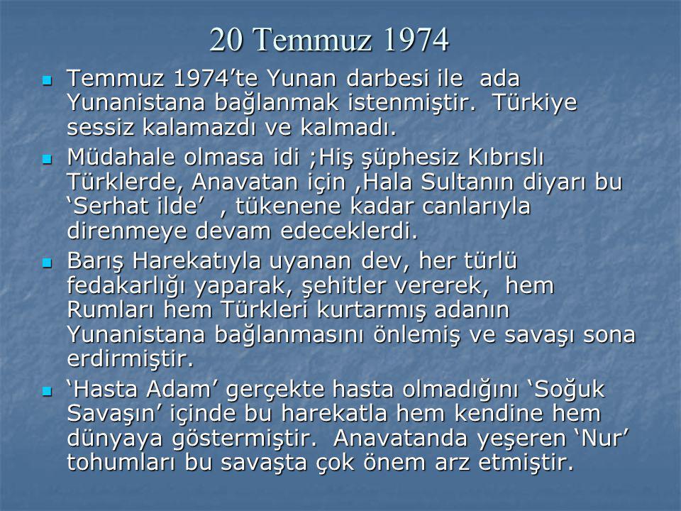 20 Temmuz 1974 Temmuz 1974'te Yunan darbesi ile ada Yunanistana bağlanmak istenmiştir. Türkiye sessiz kalamazdı ve kalmadı.