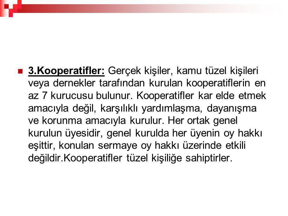 3.Kooperatifler: Gerçek kişiler, kamu tüzel kişileri veya dernekler tarafından kurulan kooperatiflerin en az 7 kurucusu bulunur.