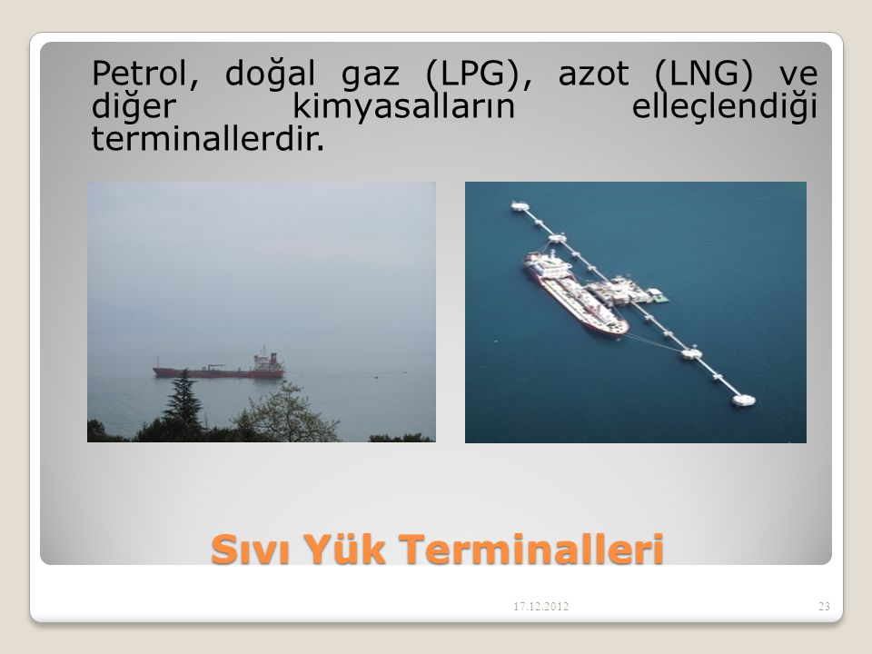 Petrol, doğal gaz (LPG), azot (LNG) ve diğer kimyasalların elleçlendiği terminallerdir.