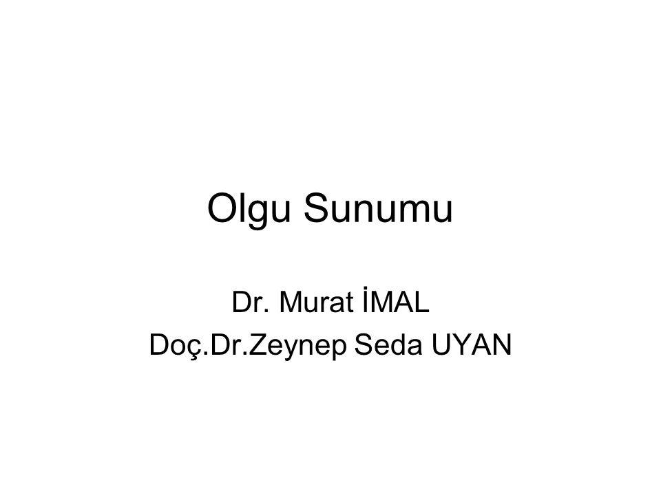 Dr. Murat İMAL Doç.Dr.Zeynep Seda UYAN