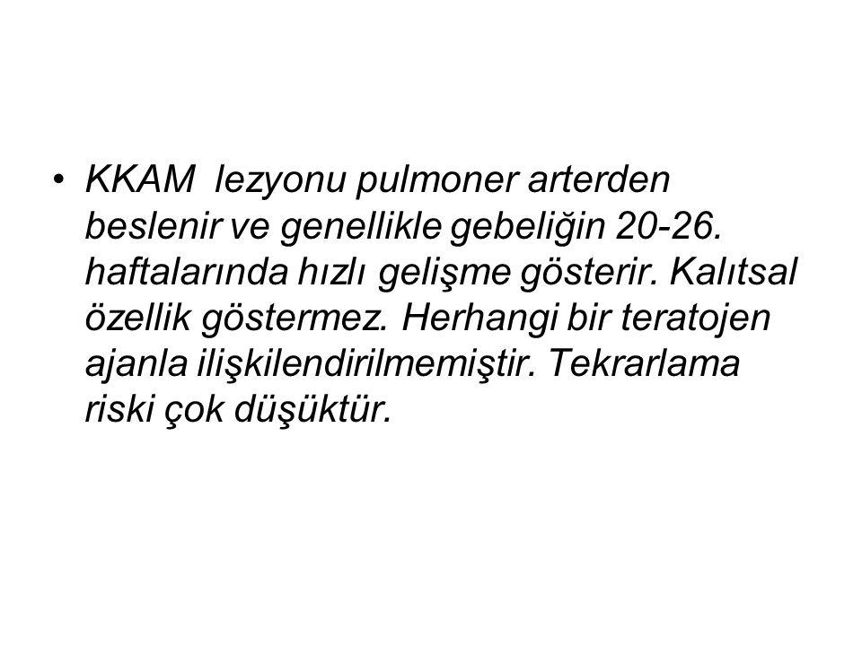 KKAM lezyonu pulmoner arterden beslenir ve genellikle gebeliğin 20-26