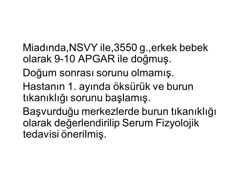 Miadında,NSVY ile,3550 g.,erkek bebek olarak 9-10 APGAR ile doğmuş.