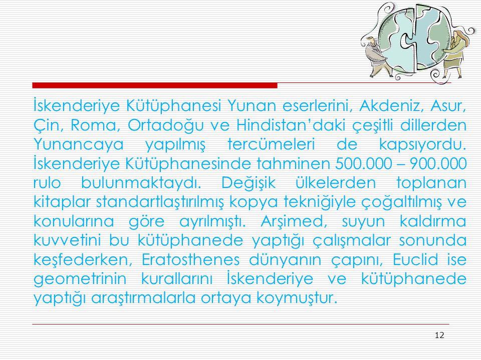 İskenderiye Kütüphanesi Yunan eserlerini, Akdeniz, Asur, Çin, Roma, Ortadoğu ve Hindistan'daki çeşitli dillerden Yunancaya yapılmış tercümeleri de kapsıyordu.