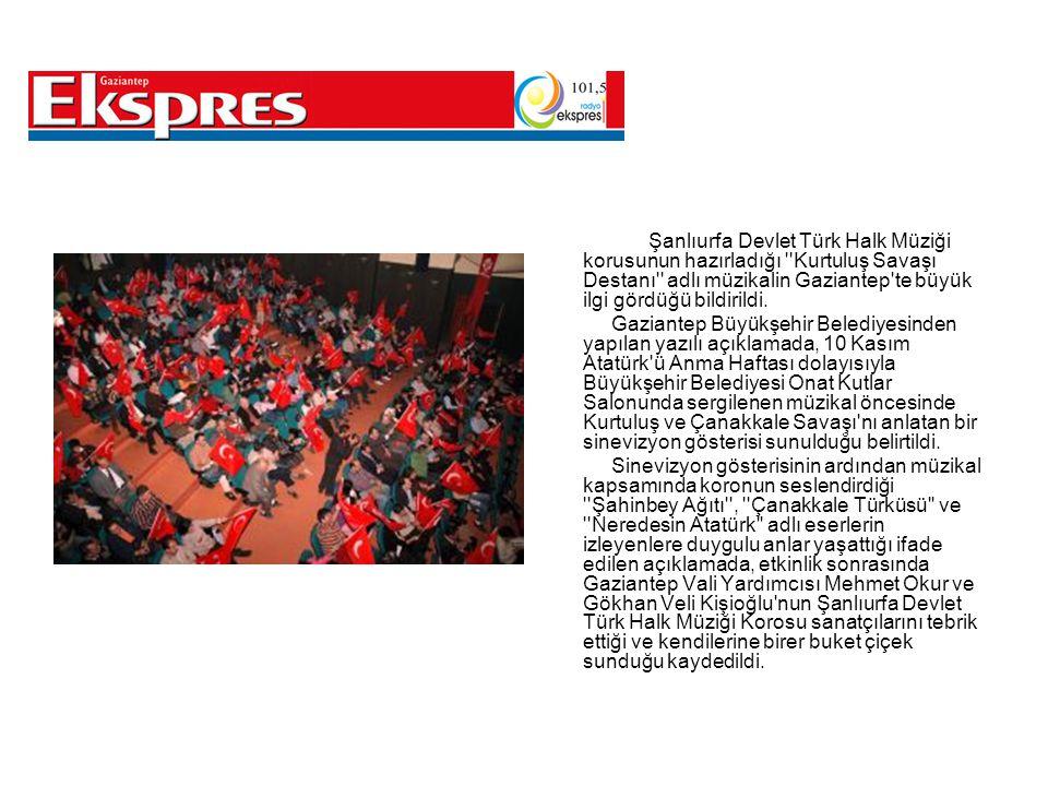 Şanlıurfa Devlet Türk Halk Müziği korusunun hazırladığı Kurtuluş Savaşı Destanı adlı müzikalin Gaziantep te büyük ilgi gördüğü bildirildi.
