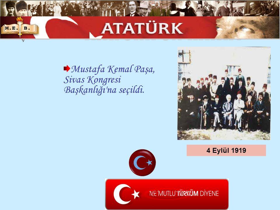 ATATÜRK ÜN HAYATI Mustafa Kemal Paşa, Sivas Kongresi Başkanlığı na seçildi. 4 Eylül 1919