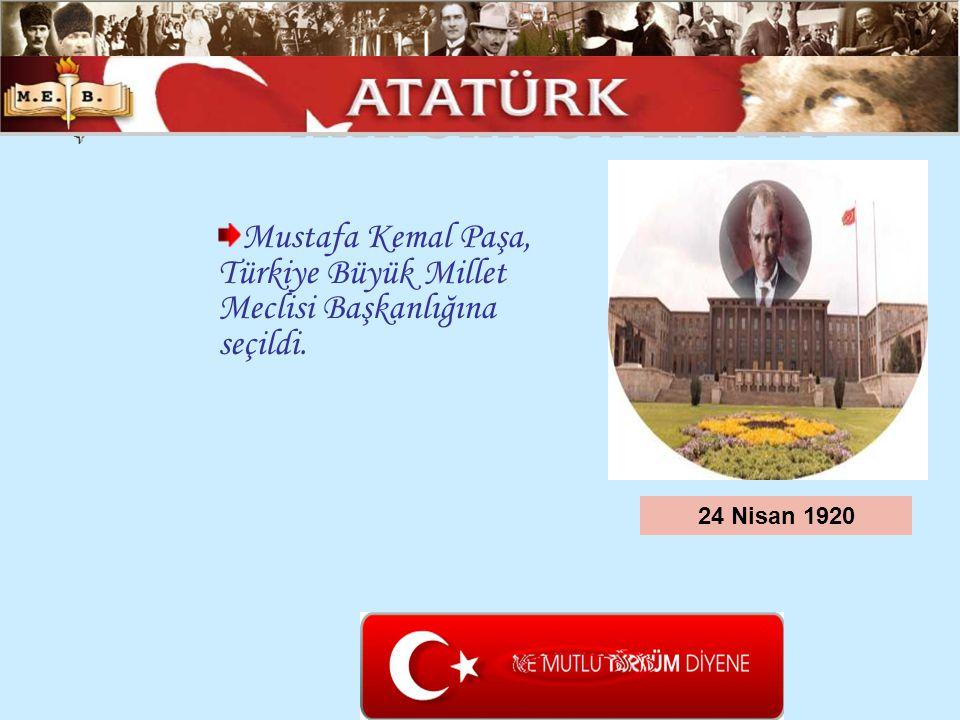 ATATÜRK ÜN HAYATI Mustafa Kemal Paşa, Türkiye Büyük Millet Meclisi Başkanlığına seçildi.
