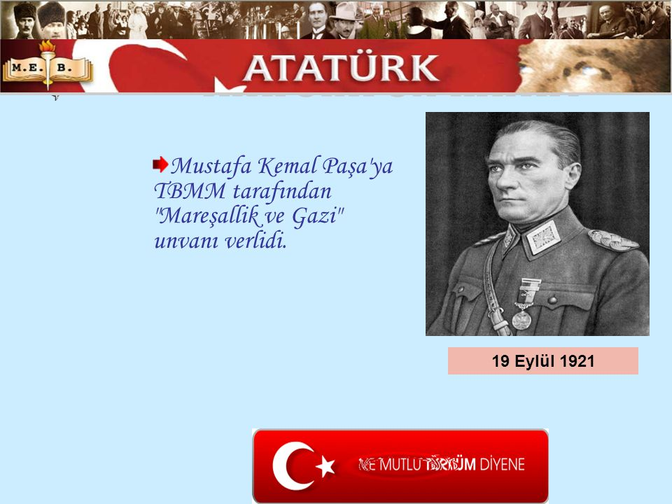 ATATÜRK ÜN HAYATI Mustafa Kemal Paşa ya TBMM tarafından Mareşallik ve Gazi unvanı verlidi.