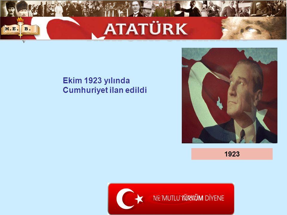 ATATÜRK ÜN HAYATI Ekim 1923 yılında Cumhuriyet ilan edildi 1923