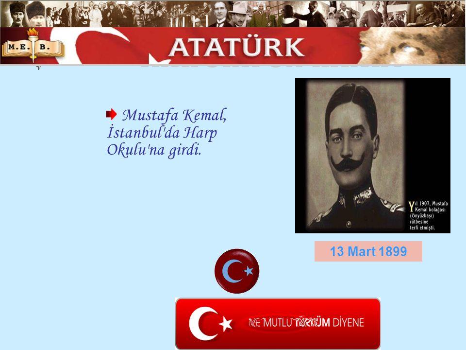 ATATÜRK ÜN HAYATI Mustafa Kemal, İstanbul da Harp Okulu na girdi.