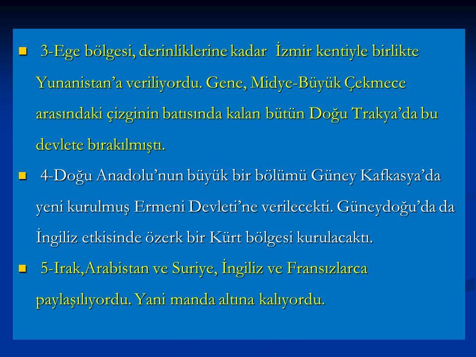 3-Ege bölgesi, derinliklerine kadar İzmir kentiyle birlikte Yunanistan'a veriliyordu. Gene, Midye-Büyük Çekmece arasındaki çizginin batısında kalan bütün Doğu Trakya'da bu devlete bırakılmıştı.