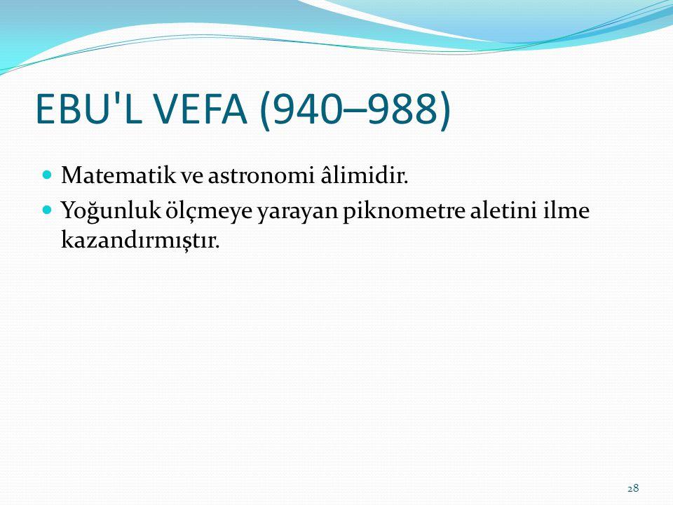 EBU L VEFA (940–988) Matematik ve astronomi âlimidir.