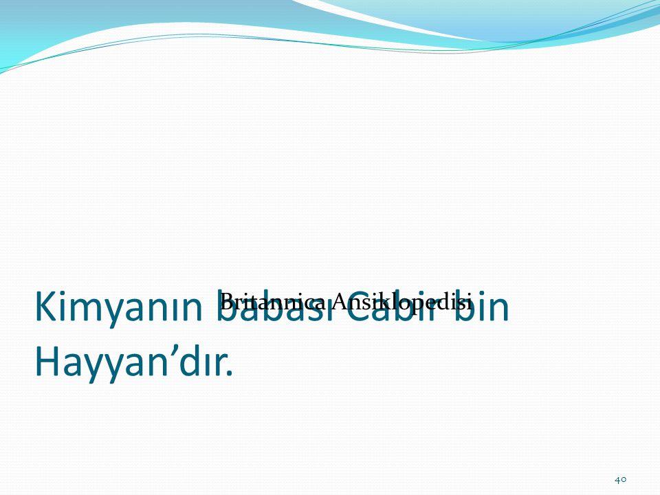 Kimyanın babası Cabir bin Hayyan'dır.