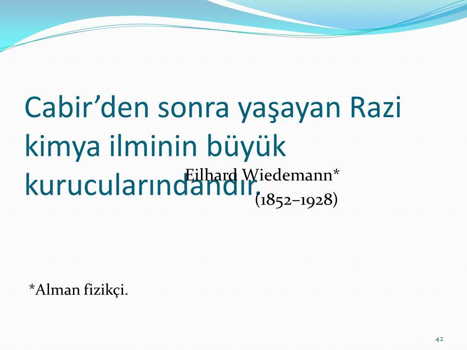 Cabir'den sonra yaşayan Razi kimya ilminin büyük kurucularındandır.