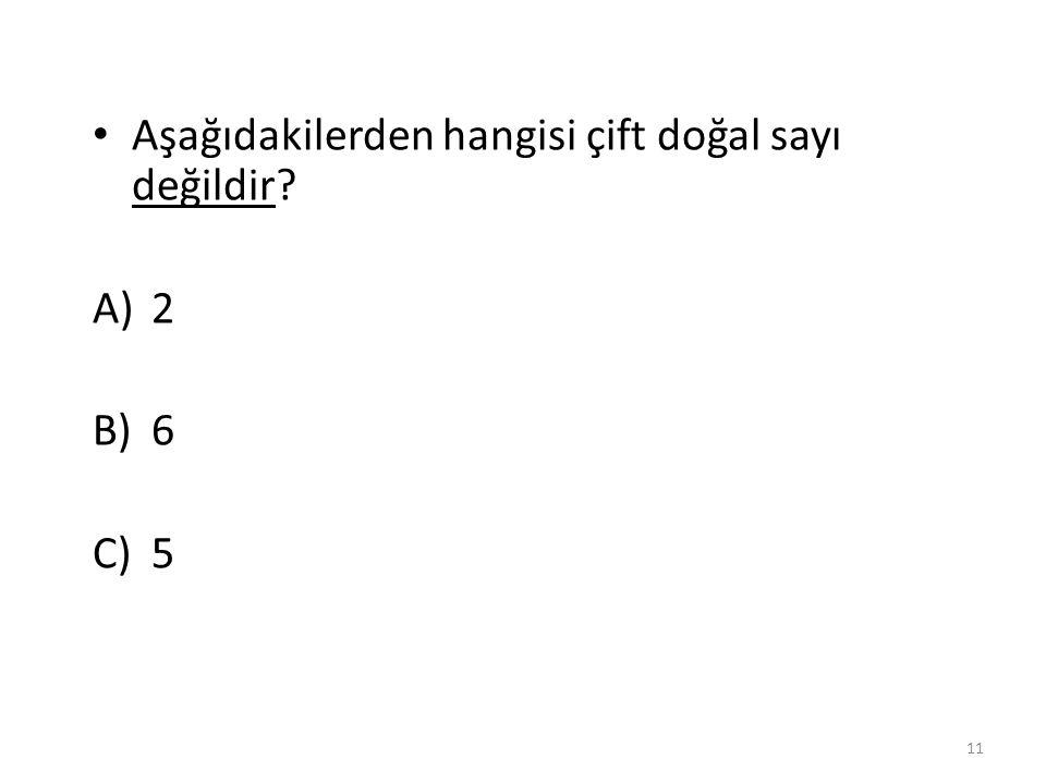 Aşağıdakilerden hangisi çift doğal sayı değildir