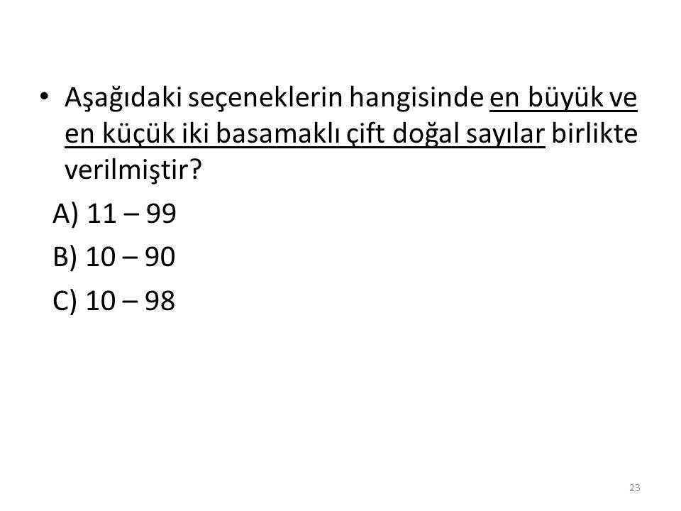 Aşağıdaki seçeneklerin hangisinde en büyük ve en küçük iki basamaklı çift doğal sayılar birlikte verilmiştir